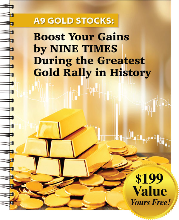 A9 Gold Stocks - Boost Your Gains by NINE TIMES During the Greatest Gold Rally in History