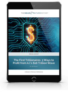 The First Trillionaires - 3 Ways to Profit from A.I.'s $16 Trillion Wave